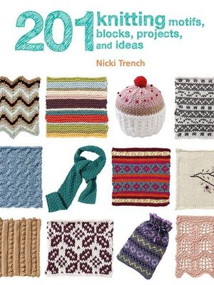 201 Knitting Motifs, Blocks, Projects, and Ideas