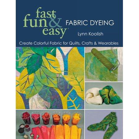 Fast Fun & Easy Fabric & Yarn Dyeing