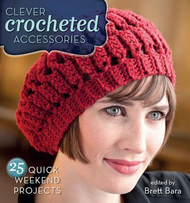 Clever Crochet Accessories: 25 Weekend Projects