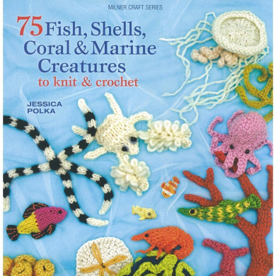 75 Fish, Shells. Coral & Marine Creatures to Knit & Crochet