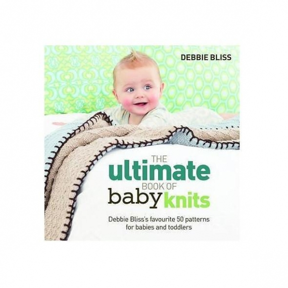 The Ultimate Book Of Baby Knits - Debbie Bliss